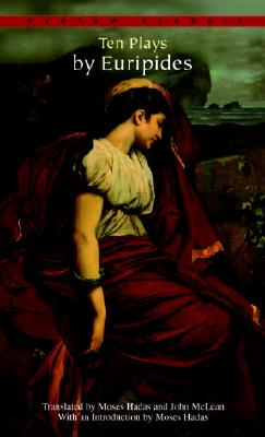 Ten Plays by Euripides By Euripides/ Hadas, Moses (INT)/ McLean, John (TRN)