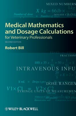 Medical Mathematics and Dosage Calculations for Veterinary Professionals By Bill, Robert