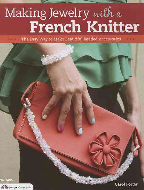 Making Jewelry With a French Knitter By Porter, Carol C.