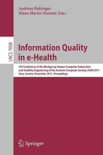 Information Quality in E-Health By Holzinger, Andreas (EDT)/ Simonic, Klaus-martin (EDT)